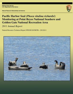 Pacific Harbor Seal (Phoca vitulina richardsi) Monitoring at Point Reyes National Seashore and Golden Gate National Recreation Area: 2011 Annual Repor Cover Image