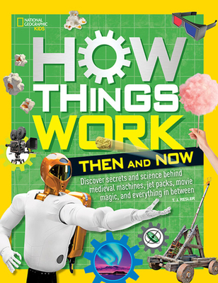 How Things Work: Then and Now by National Geographic Kids