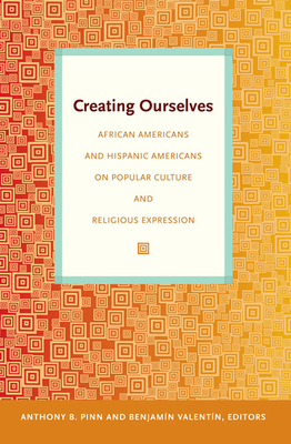Creating Ourselves: African Americans and Hispanic Americans on Popular Culture and Religious Expression Cover Image