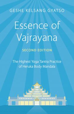 Essence of Vajrayana: The Highest Yoga Tantra Practice of Heruka Body Mandala Cover Image