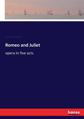 Romeo and Juliet: opera in five acts Cover Image