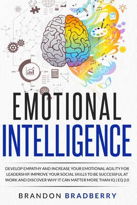 Emotional Intelligence: Develop Empathy and Increase Your Emotional Agility for Leadership. Improve Your Social Skills to Be Successful at Wor Cover Image