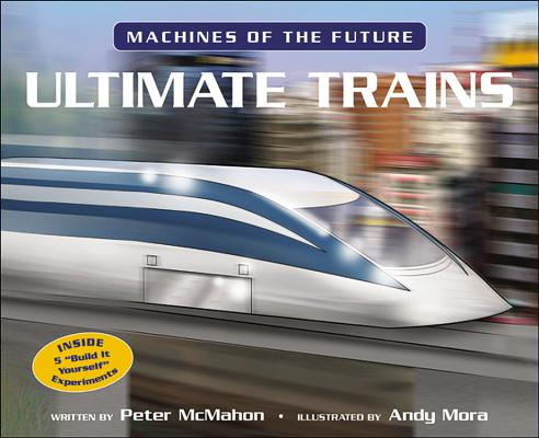 Ultimate Trains (Machines of the Future) Cover Image
