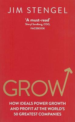 Grow: How Ideals Power Growth and Profit at the World's Greatest Companies Cover Image