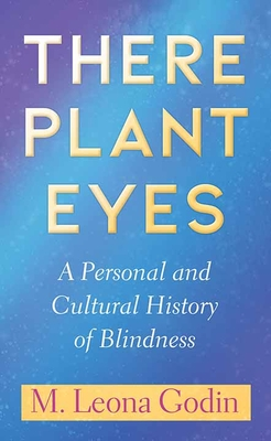 There Plant Eyes: A Personal and Cultural History of Blindness Cover Image