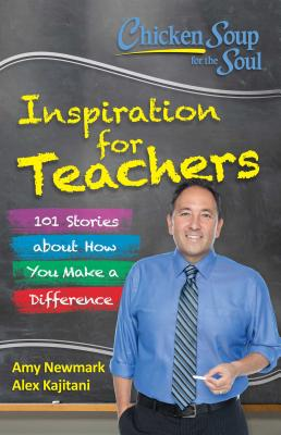 Chicken Soup for the Soul: Inspiration for Teachers: 101 Stories about How You Make a Difference Cover Image