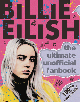 Billie Eilish: The Ultimate Unofficial Fanbook (Media tie-in) Cover Image