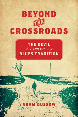 Beyond the Crossroads: The Devil and the Blues Tradition (New Directions in Southern Studies) Cover Image