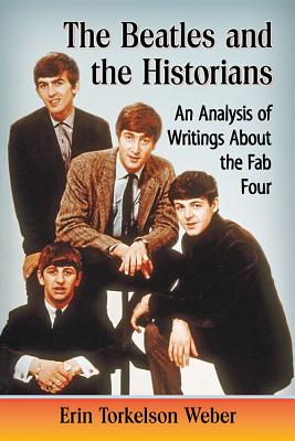 Beatles and the Historians: An Analysis of Writings about the Fab Four Cover Image
