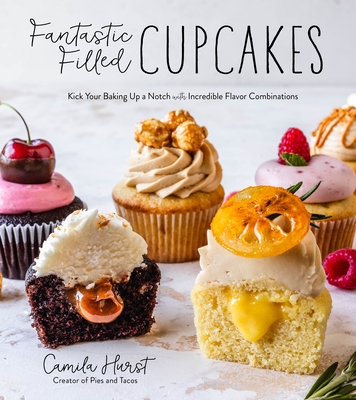 Fantastic Filled Cupcakes: Kick Your Baking Up a Notch with Incredible Flavor Combinations Cover Image
