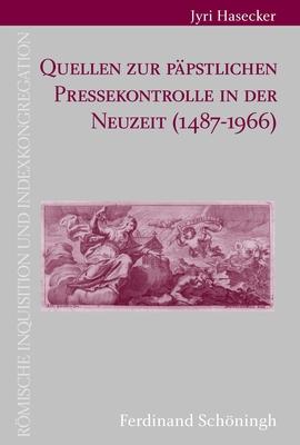 Quellen Zur Päpstlichen Pressekontrolle in Der Neuzeit (1487-1966) Cover Image