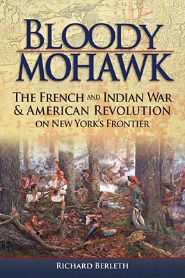 Bloody Mohawk: The French and Indian War & American Revolution on New York's Frontier Cover Image