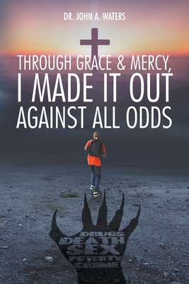 Through Grace and Mercy, I Made It Out Against All Odds Cover Image