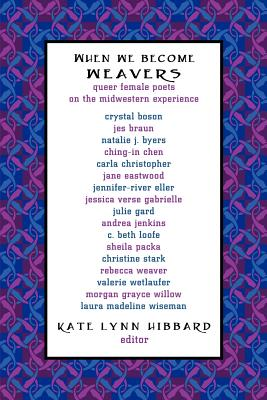 When We Become Weavers: Queer Female Poets on the Midwestern Experience Cover Image