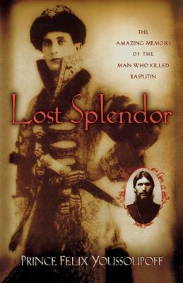 Lost Splendor: The Amazing Memoirs of the Man Who Killed Rasputin Cover Image
