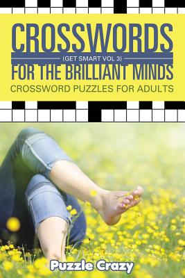 Crosswords For The Brilliant Minds (Get Smart Vol 3): Crossword Puzzles For Adults Cover Image
