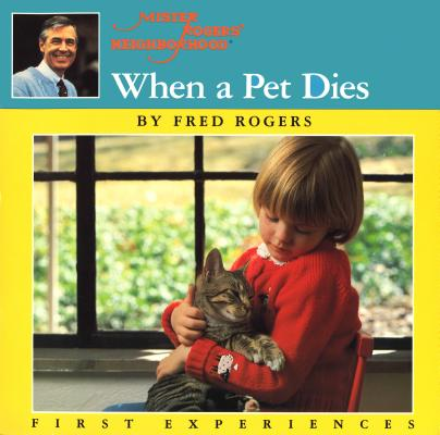 When a Pet Dies (Mr. Rogers) Cover Image