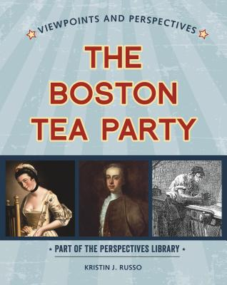 Viewpoints on the Boston Tea Party (Perspectives Library: Viewpoints and Perspectives) Cover Image