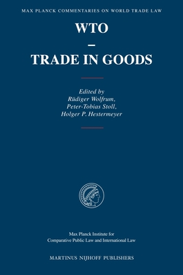 WTO - Trade in Goods (Max Planck Commentaries on World Trade Law #5) Cover Image