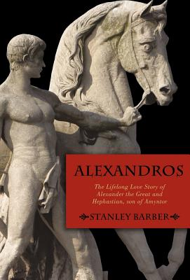 Alexandros: The Lifelong Love Story of Alexander the Great and Hephastian Amyntor Cover Image