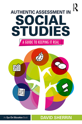 Authentic Assessment in Social Studies: A Guide to Keeping It Real Cover Image