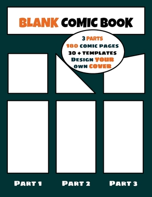 Blank Comic Book: Create your Own Comic - 30+ Templates - 180 Drawing Pages - 3 Parts - Large format 8.5 x 11 inches - Design your own C Cover Image