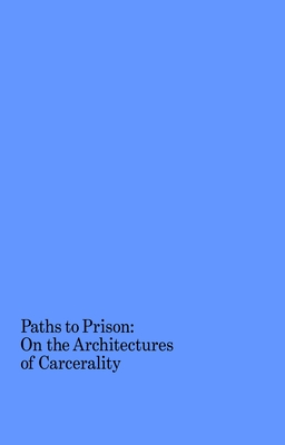 Paths to Prison: On the Architectures of Carcerality Cover Image