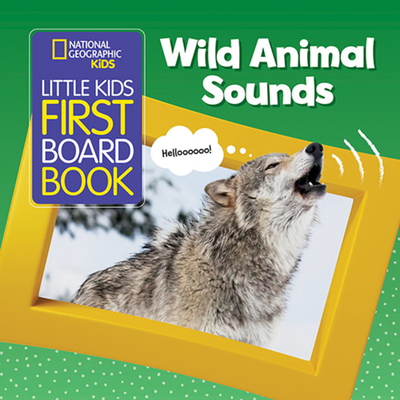National Geographic Kids Little Kids First Board Book: Wild Animal Sounds (First Board Books) Cover Image