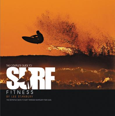 The Complete Guide to Surf Fitness: The Definitive Guide to Surf Training Whatever Your Level Cover Image