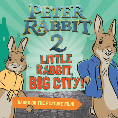 Little Rabbit, Big City!: Peter Rabbit 2: The Runaway Cover Image