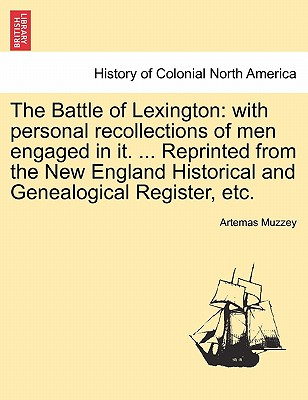 The Battle of Lexington: With Personal Recollections of Men Engaged in It. ... Reprinted from the New England Historical and Genealogical Regis Cover Image