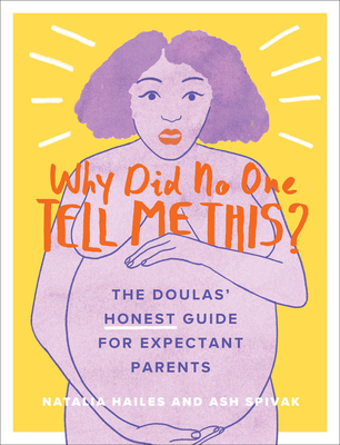 Why Did No One Tell Me This?: The Doulas' (Honest) Guide for Expectant Parents Cover Image