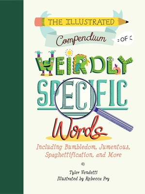 The Illustrated Compendium of Weirdly Specific Words: Including Bumbledom, Jumentous, Spaghettification, and More Cover Image