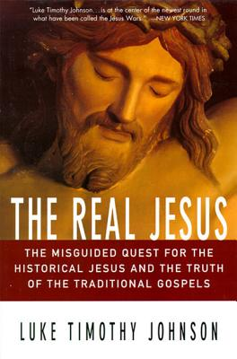 The Real Jesus: The Misguided Quest for the Historical Jesus and the Truth of the Traditional Go Cover Image