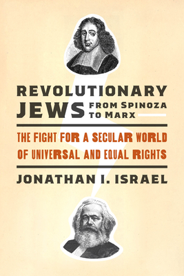 Revolutionary Jews from Spinoza to Marx: The Fight for a Secular World of Universal and Equal Rights (Samuel and Althea Stroum Lectures in Jewish Studies) Cover Image