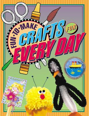 Fun-To-Make Crafts for Every Day Cover