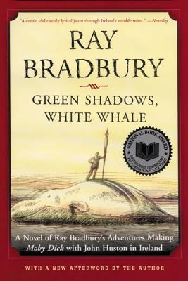 Green Shadows, White Whale: A Novel of Ray Bradbury's Adventures Making Moby Dick with John Huston in Ireland Cover Image
