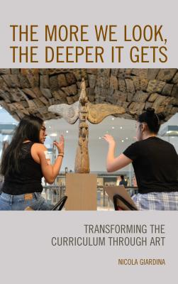 The More We Look, the Deeper It Gets: Transforming the Curriculum Through Art Cover Image