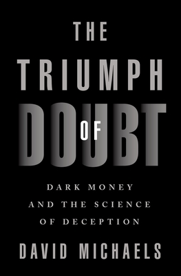 The Triumph of Doubt: Dark Money and the Science of Deception Cover Image