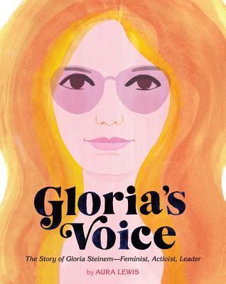 Gloria's Voice: The Story of Gloria Steinem--Feminist, Activist, Leader Cover Image