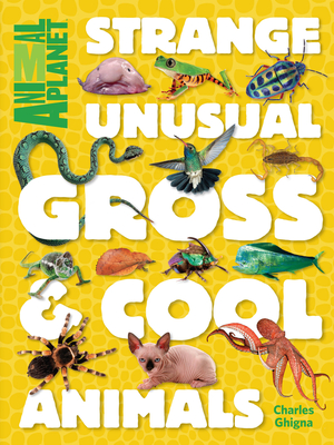 Strange, Unusual, Gross & Cool Animals (an Animal Planet Book) Cover Image