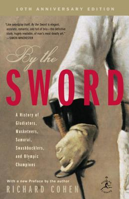 By the Sword: A History of Gladiators, Musketeers, Samurai, Swashbucklers, and Olympic Champions; 10th Anniversary Edition Cover Image