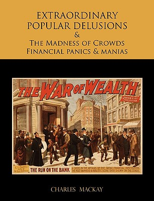 Extraordinary Popular Delusions and the Madness of Crowds Financial Panics and Manias Cover Image