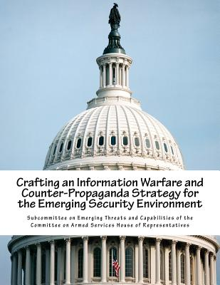 Crafting an Information Warfare and Counter-Propaganda Strategy for the Emerging Security Environment Cover Image