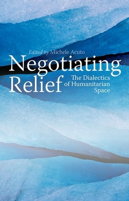 Negotiating Relief: The Dialectics of Humanitarian Space Cover Image