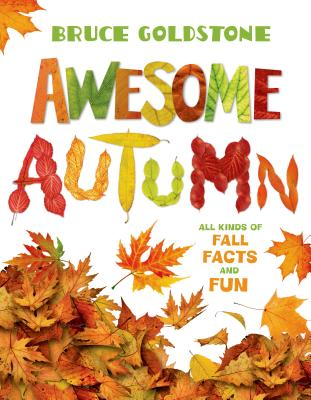 Awesome Autumn: All Kinds of Fall Facts and Fun Cover Image