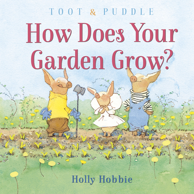 Toot & Puddle: How Does Your Garden Grow? Cover Image