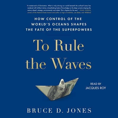 To Rule the Waves: How Control of the World's Oceans Determines the Fate of the Superpowers Cover Image