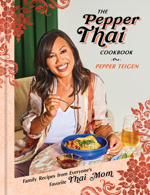 The Pepper Thai Cookbook: Family Recipes from Everyone's Favorite Thai Mom Cover Image