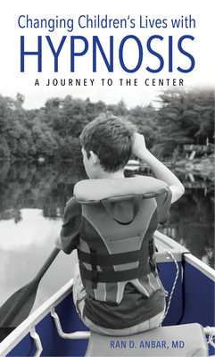 Changing Children's Lives with Hypnosis: A Journey to the Center Cover Image